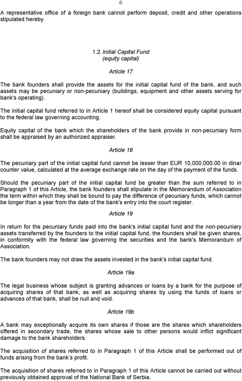 equipment and other assets serving for bank's operating). The initial capital fund referred to in Article 1 hereof shall be considered equity capital pursuant to the federal law governing accounting.