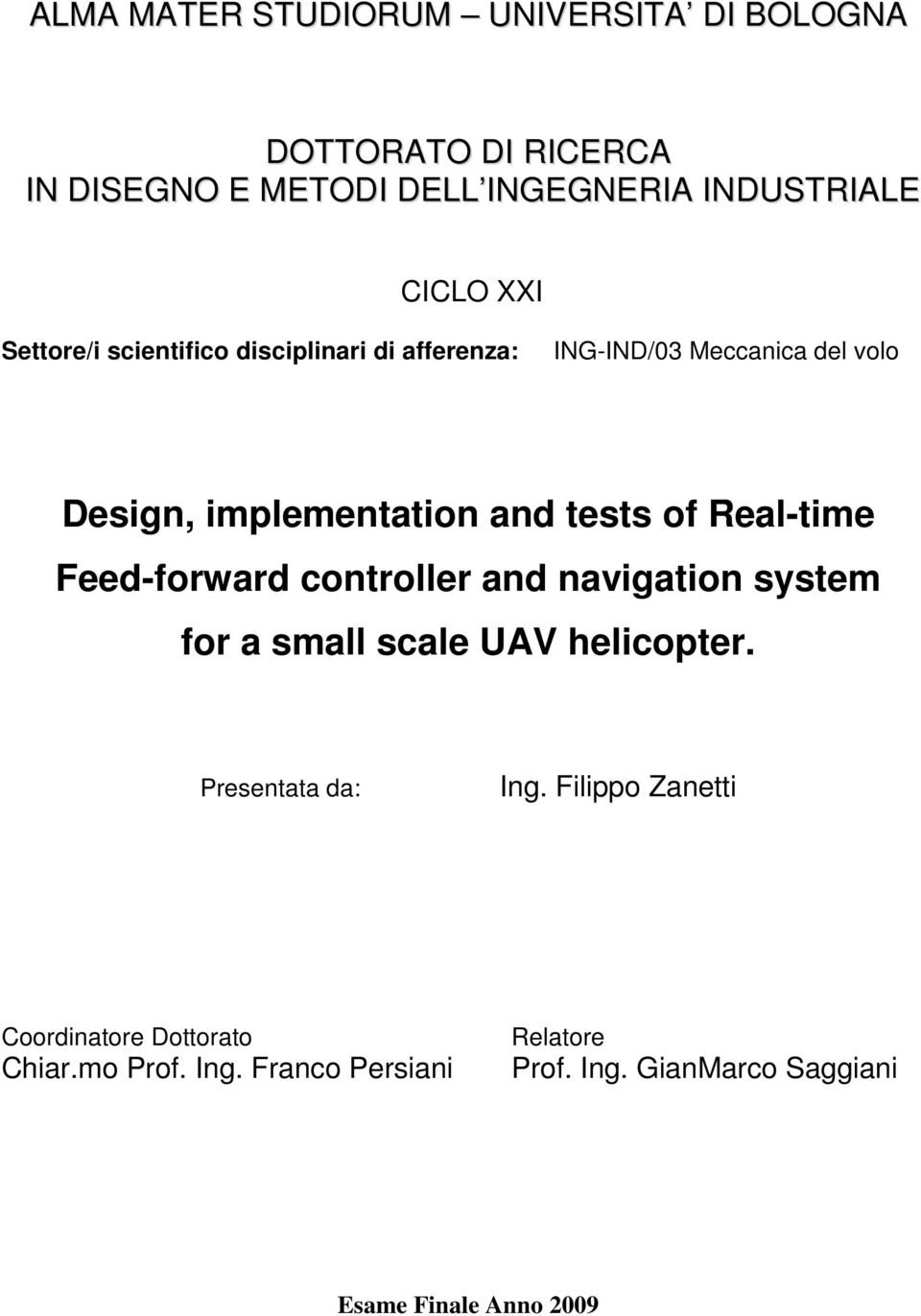 Real-time Feed-forward controller and navigation system for a small scale UAV helicopter. Presentata da: Ing.