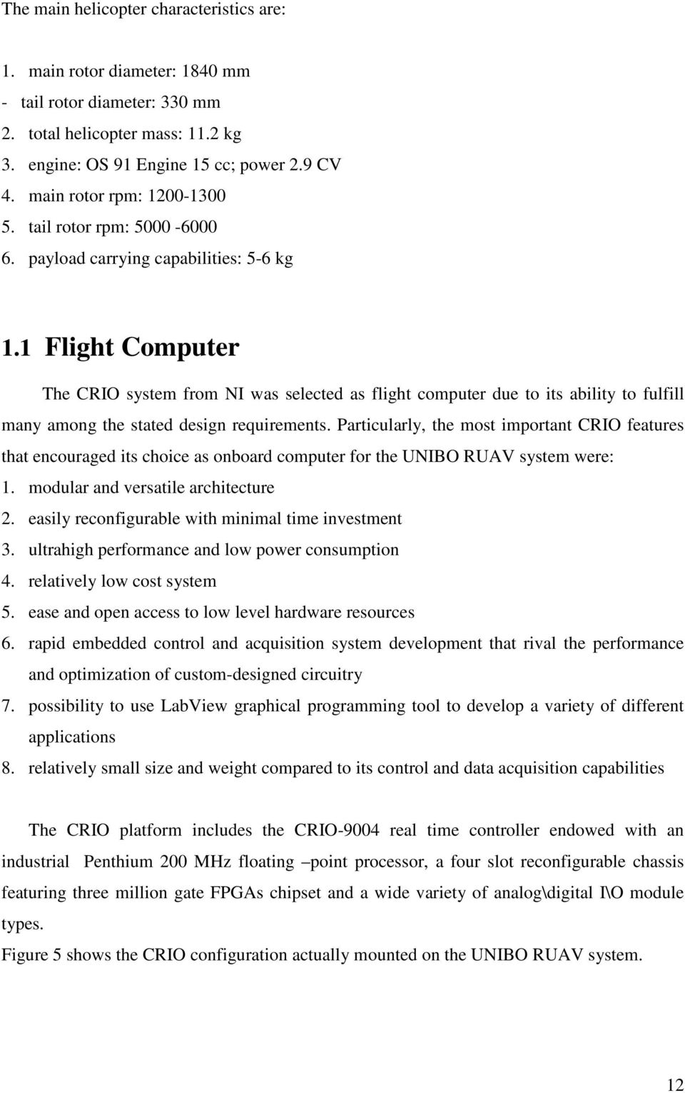 1 Flight Computer The CRIO system from NI was selected as flight computer due to its ability to fulfill many among the stated design requirements.
