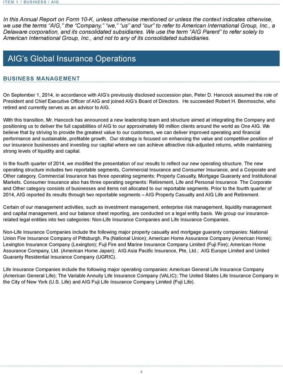 , and not to any of its consolidated subsidiaries. AIG s Global Insurance Operations BUSINESS MANAGEMENT On September 1, 2014, in accordance with AIG s previously disclosed succession plan, Peter D.