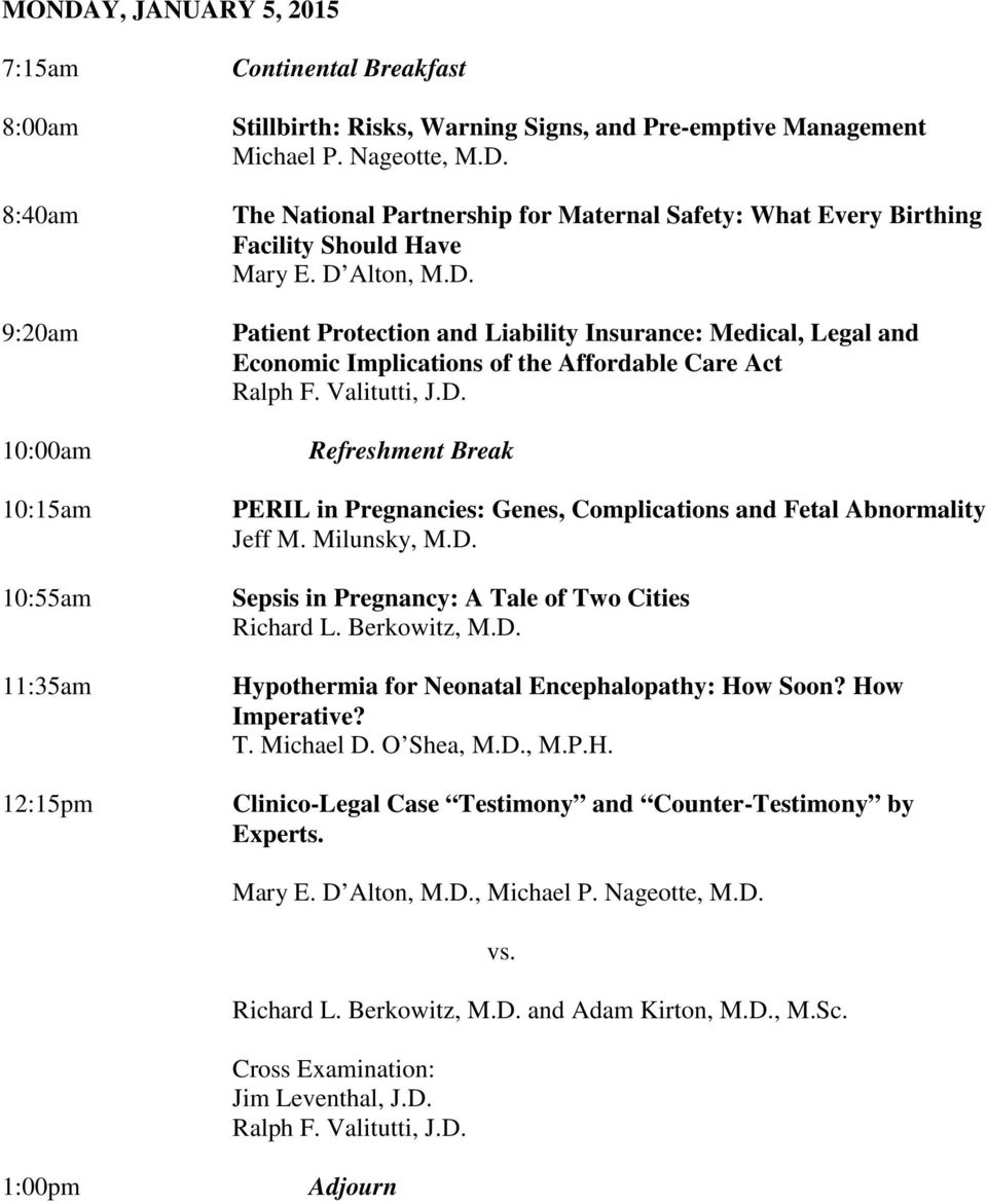 Milunsky, M.D. Sepsis in Pregnancy: A Tale of Two Cities Richard L. Berkowitz, M.D. Hypothermia for Neonatal Encephalopathy: How Soon? How Imperative? T. Michael D. O Shea, M.D., M.P.H. Clinico-Legal Case Testimony and Counter-Testimony by Experts.