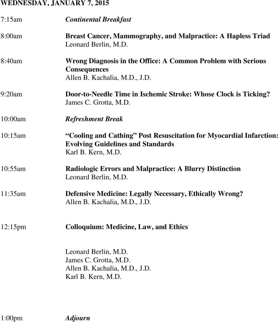 Kern, M.D. Radiologic Errors and Malpractice: A Blurry Distinction Leonard Berlin, M.D. Defensive Medicine: Legally Necessary, Ethically Wrong? Allen B. Kachalia, M.D., J.D. 12:15pm Colloquium: Medicine, Law, and Ethics Leonard Berlin, M.