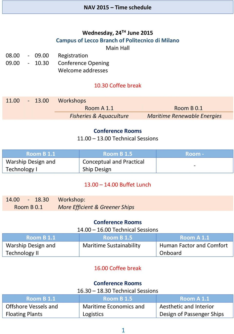 5 Room - Warship Design and Conceptual and Practical - Technology I Ship Design 13.00 14.00 Buffet Lunch 14.00-18.30 Workshop: Room B 0.1 More Efficient & Greener Ships Conference Rooms 14.00 16.