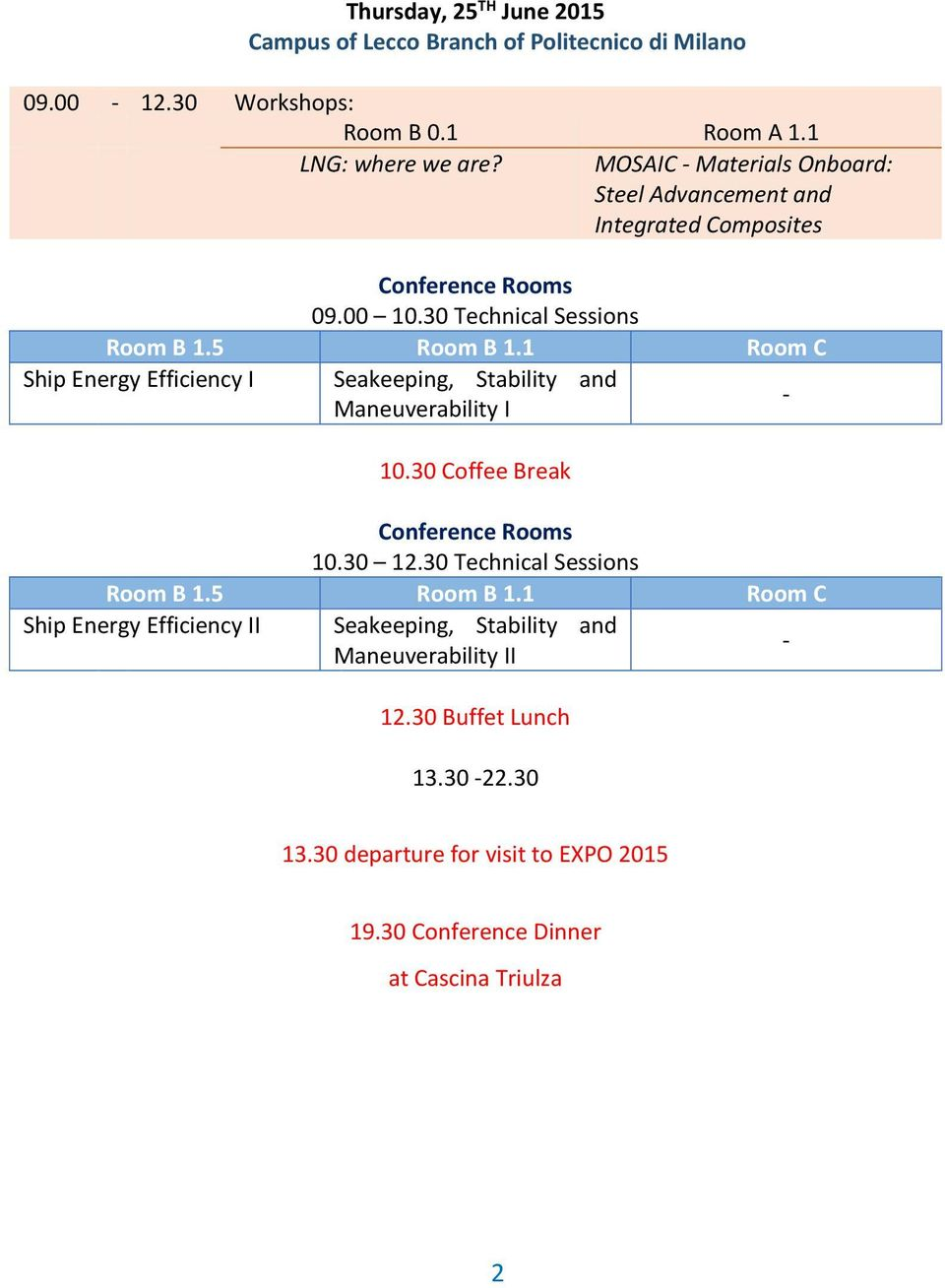 1 Room C Ship Energy Efficiency I Seakeeping, Stability and Maneuverability I - 10.30 Coffee Break Conference Rooms 10.30 12.30 Technical Sessions Room B 1.