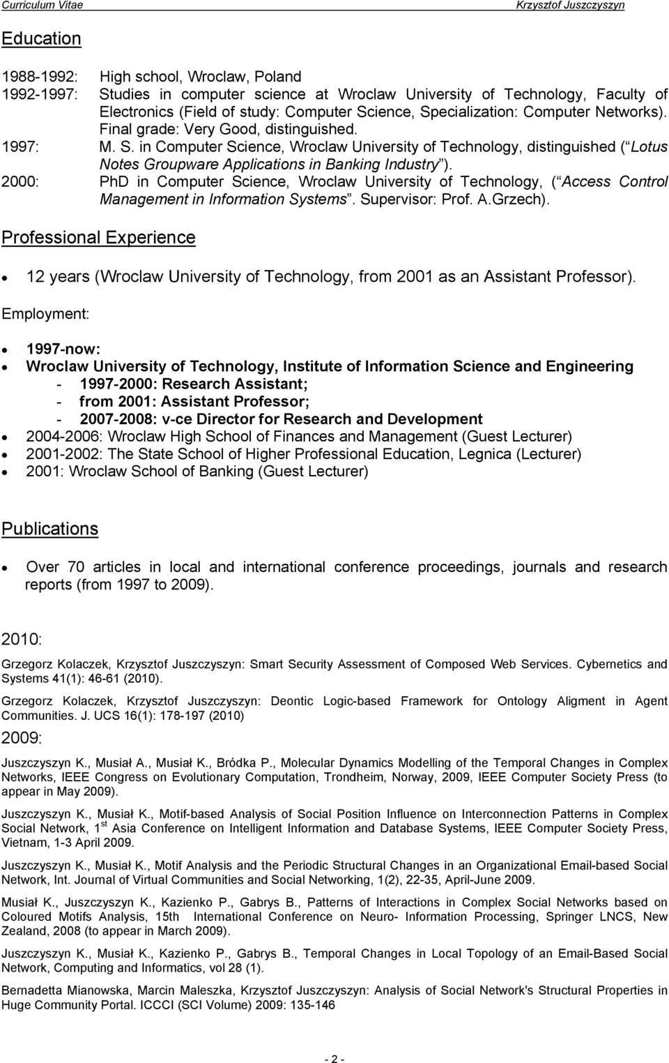 2000: PhD in Computer Science, Wroclaw University of Technology, ( Access Control Management in Information Systems. Supervisor: Prof. A.Grzech).