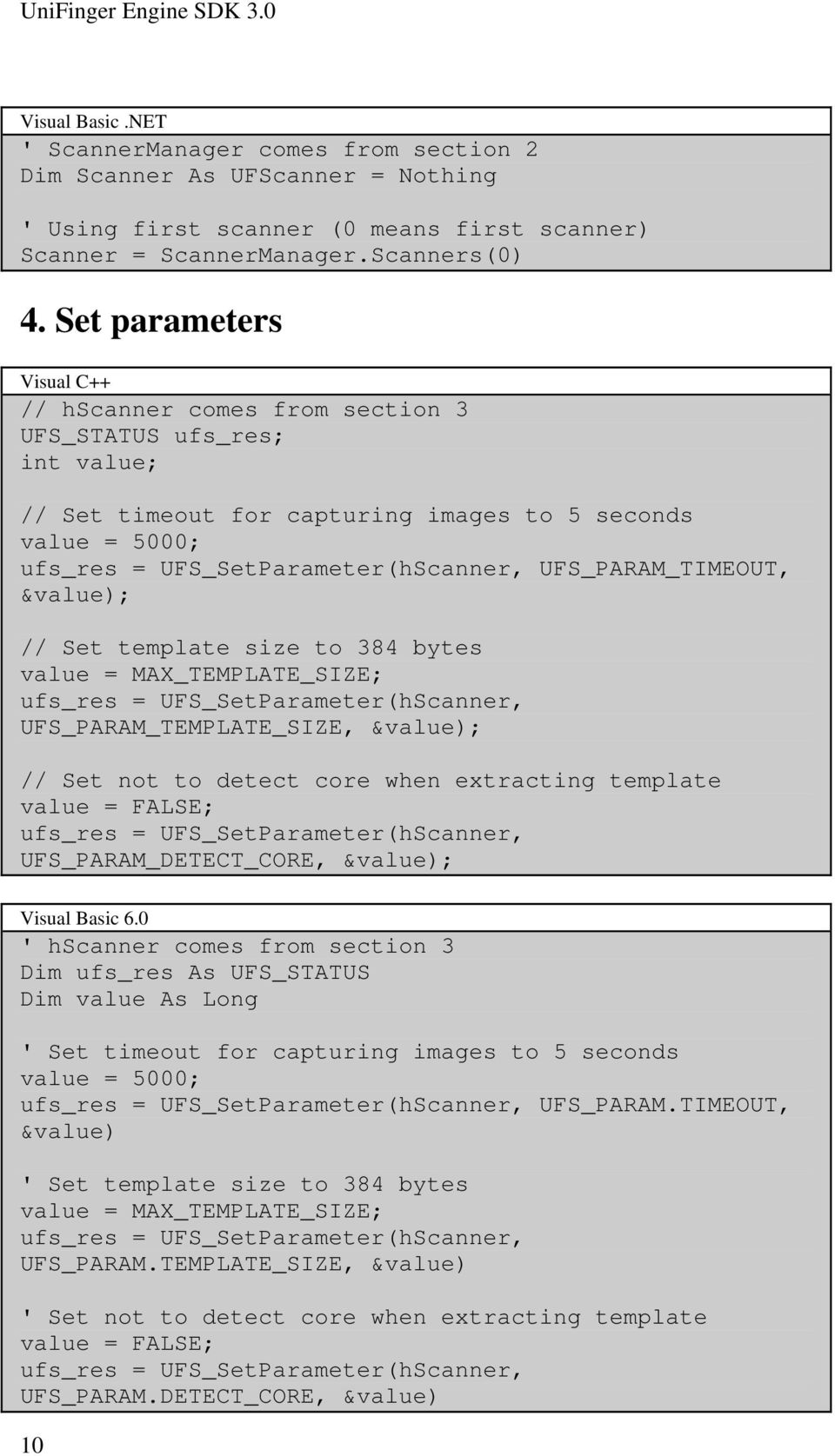 UFS_PARAM_TIMEOUT, &value); // Set template size to 384 bytes value = MAX_TEMPLATE_SIZE; ufs_res = UFS_SetParameter(hScanner, UFS_PARAM_TEMPLATE_SIZE, &value); // Set not to detect core when