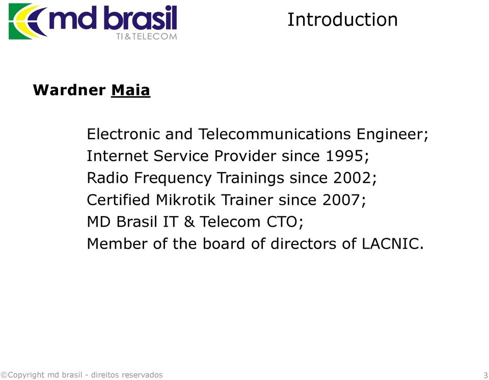 Trainings since 2002; Certified Mikrotik Trainer since 2007; MD