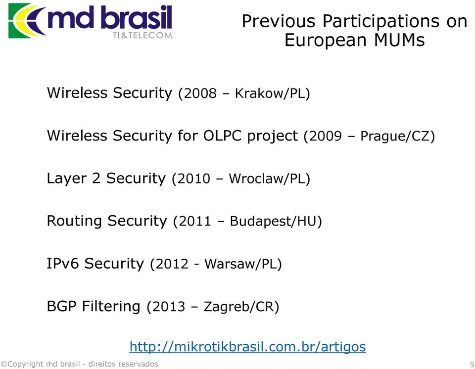 Wroclaw/PL) Routing Security (2011 Budapest/HU) IPv6 Security (2012 -