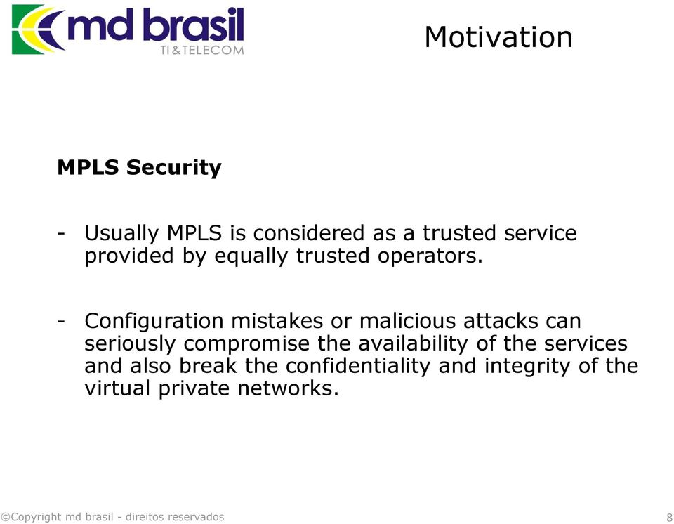 - Configuration mistakes or malicious attacks can seriously compromise the