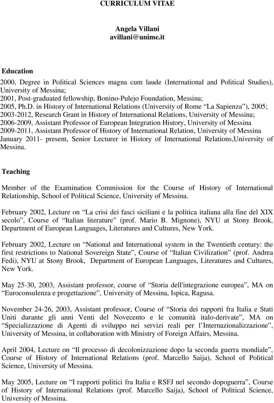 Ph.D. in History of International Relations (University of Rome La Sapienza ), 2005; 2003-2012, Research Grant in History of International Relations, University of Messina; 2006-2009, Assistant