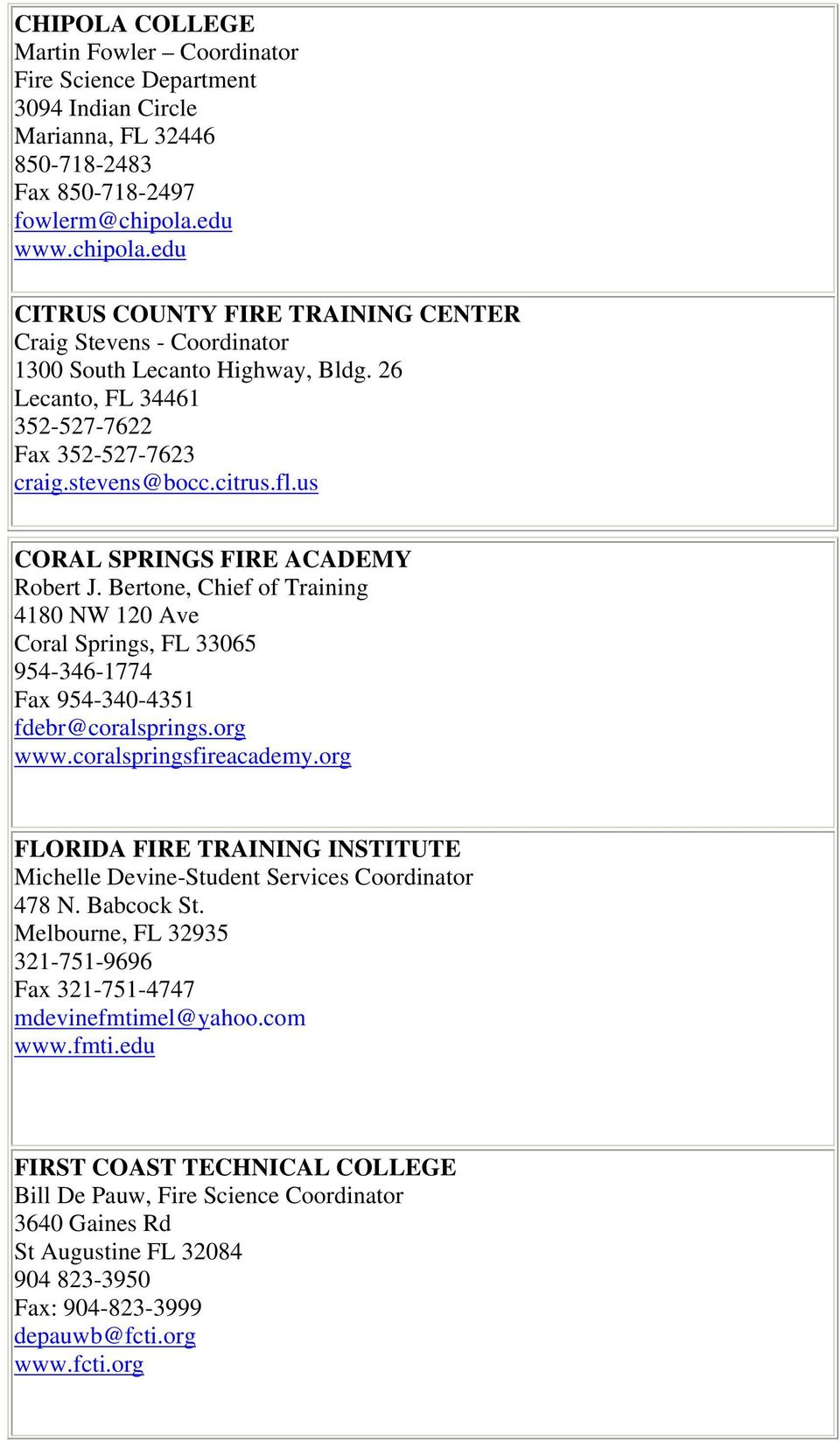 us CORAL SPRINGS FIRE ACADEMY Robert J. Bertone, Chief of Training 4180 NW 120 Ave Coral Springs, FL 33065 954-346-1774 Fax 954-340-4351 fdebr@coralsprings.org www.coralspringsfireacademy.