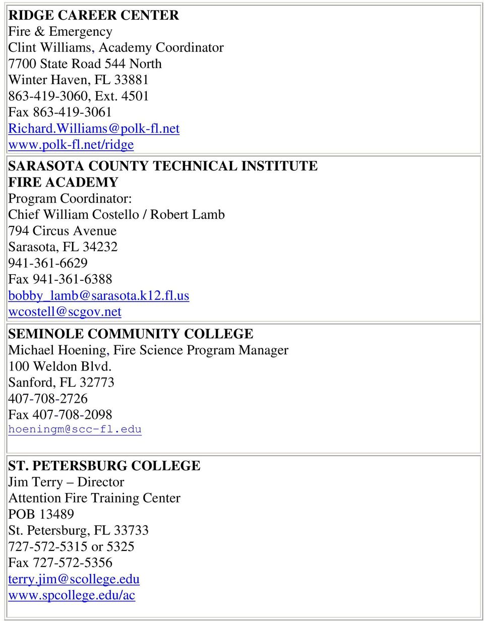net/ridge SARASOTA COUNTY TECHNICAL INSTITUTE FIRE ACADEMY Program Coordinator: Chief William Costello / Robert Lamb 794 Circus Avenue Sarasota, FL 34232 941-361-6629 Fax 941-361-6388