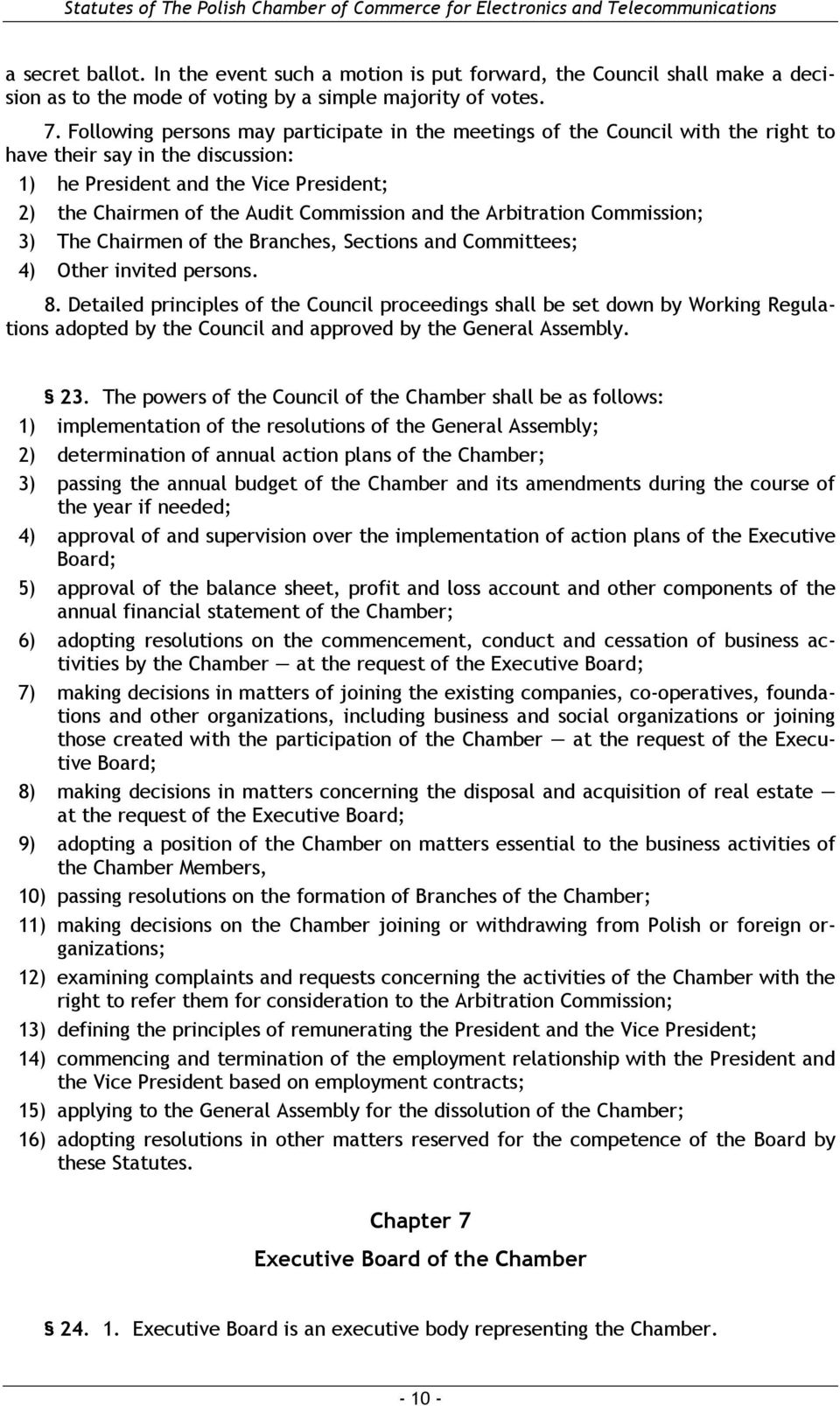 and the Arbitration Commission; 3) The Chairmen of the Branches, Sections and Committees; 4) Other invited persons. 8.