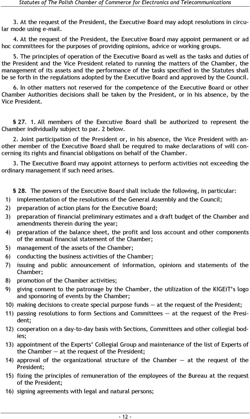 The principles of operation of the Executive Board as well as the tasks and duties of the President and the Vice President related to running the matters of the Chamber, the management of its assets