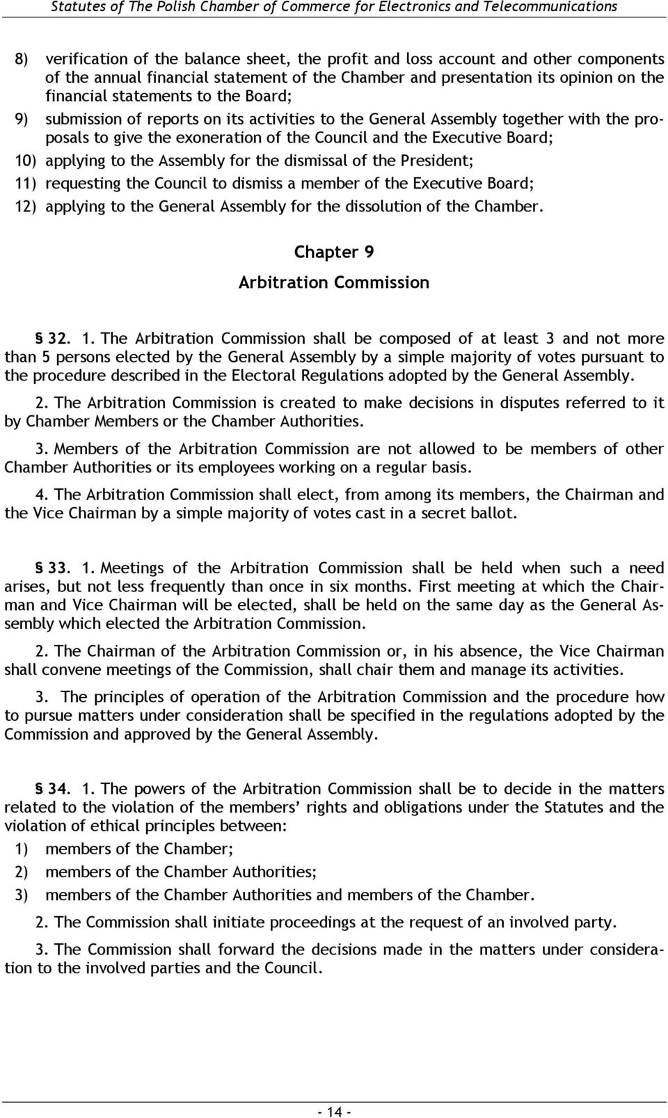 the dismissal of the President; 11) requesting the Council to dismiss a member of the Executive Board; 12) applying to the General Assembly for the dissolution of the Chamber.