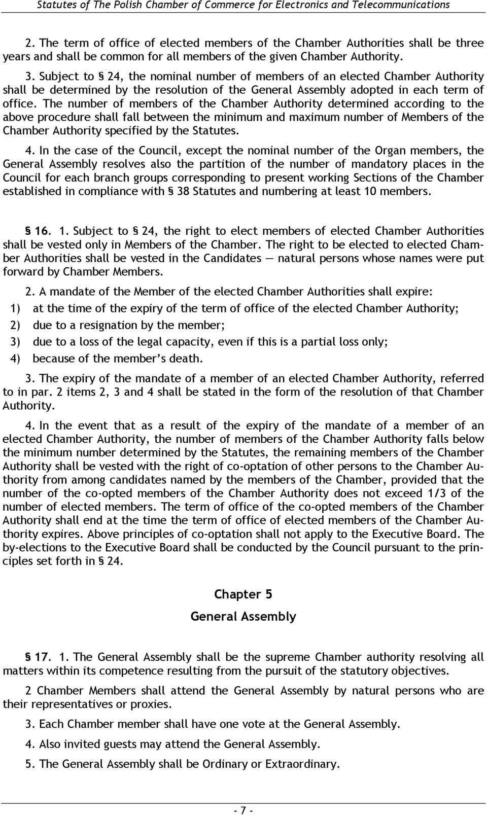 The number of members of the Chamber Authority determined according to the above procedure shall fall between the minimum and maximum number of Members of the Chamber Authority specified by the