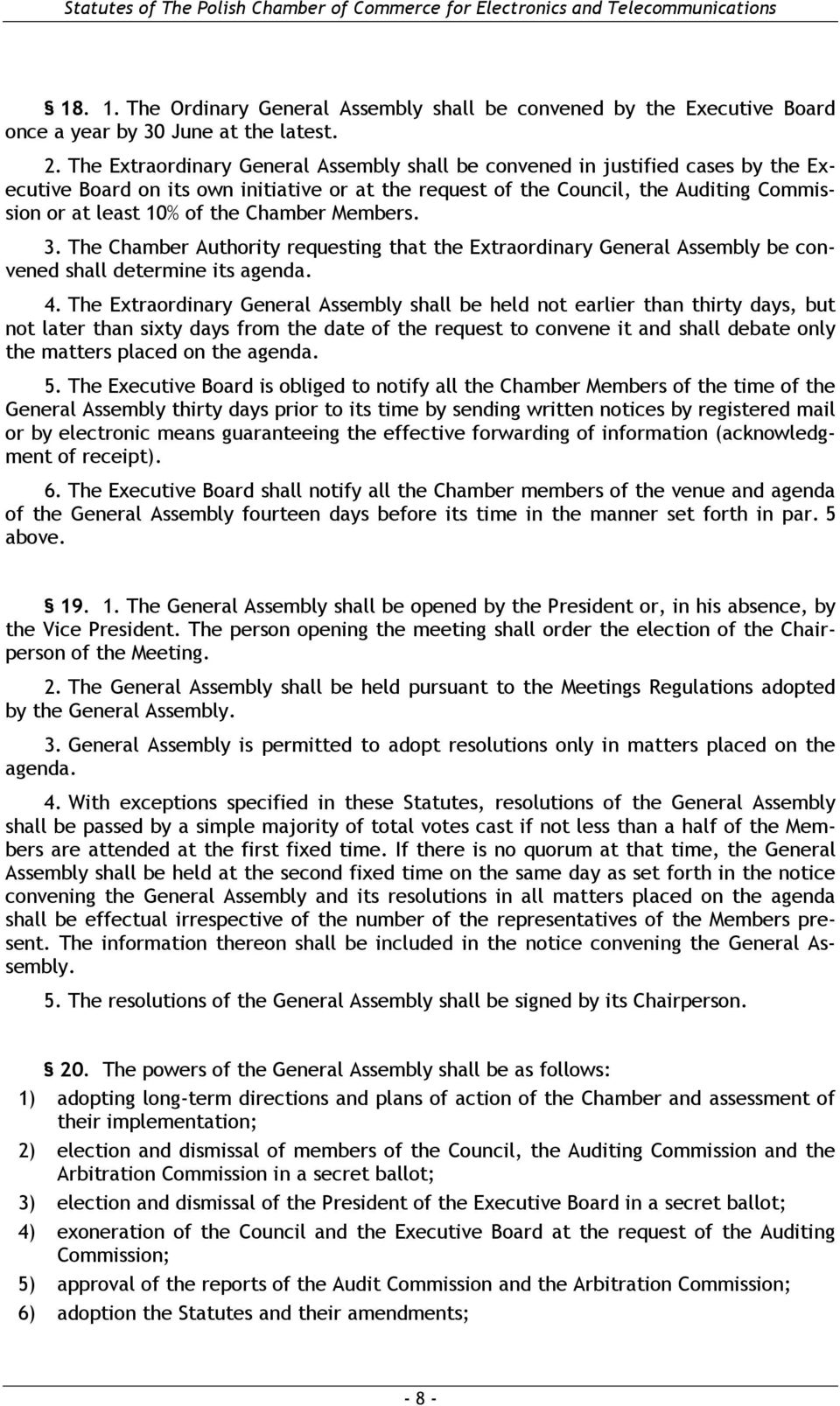 Chamber Members. 3. The Chamber Authority requesting that the Extraordinary General Assembly be convened shall determine its agenda. 4.