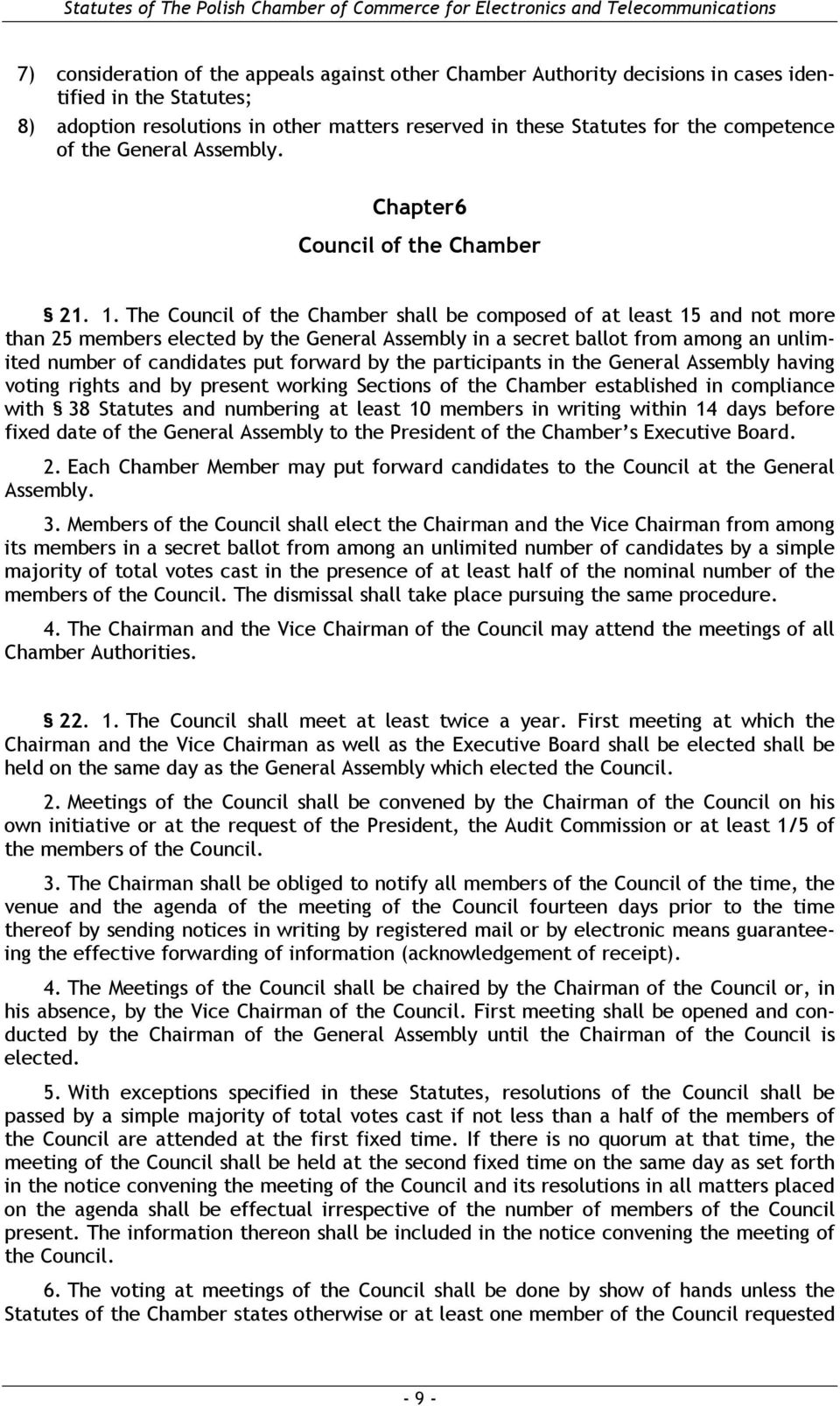 The Council of the Chamber shall be composed of at least 15 and not more than 25 members elected by the General Assembly in a secret ballot from among an unlimited number of candidates put forward by