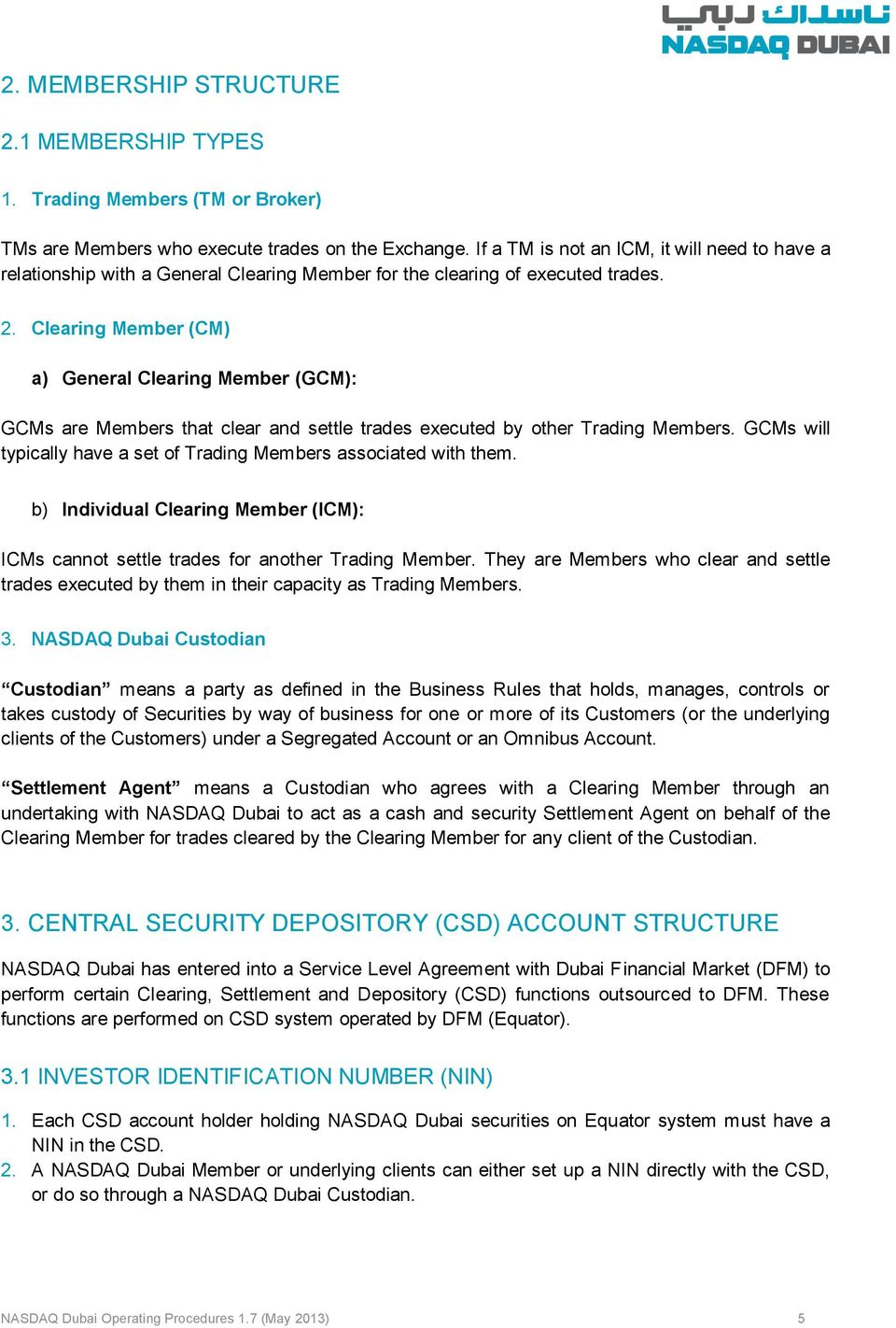 Clearing Member (CM) a) General Clearing Member (GCM): GCMs are Members that clear and settle trades executed by other Trading Members.