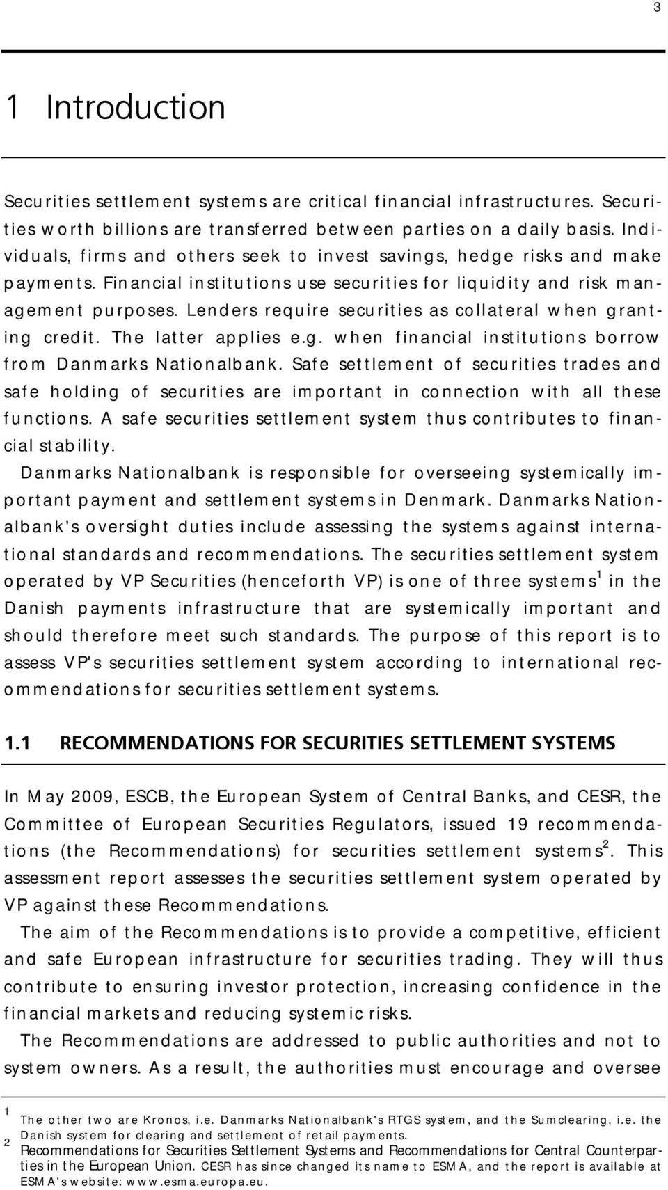 Lenders require securities as collateral when granting credit. The latter applies e.g. when financial institutions borrow from Danmarks Nationalbank.