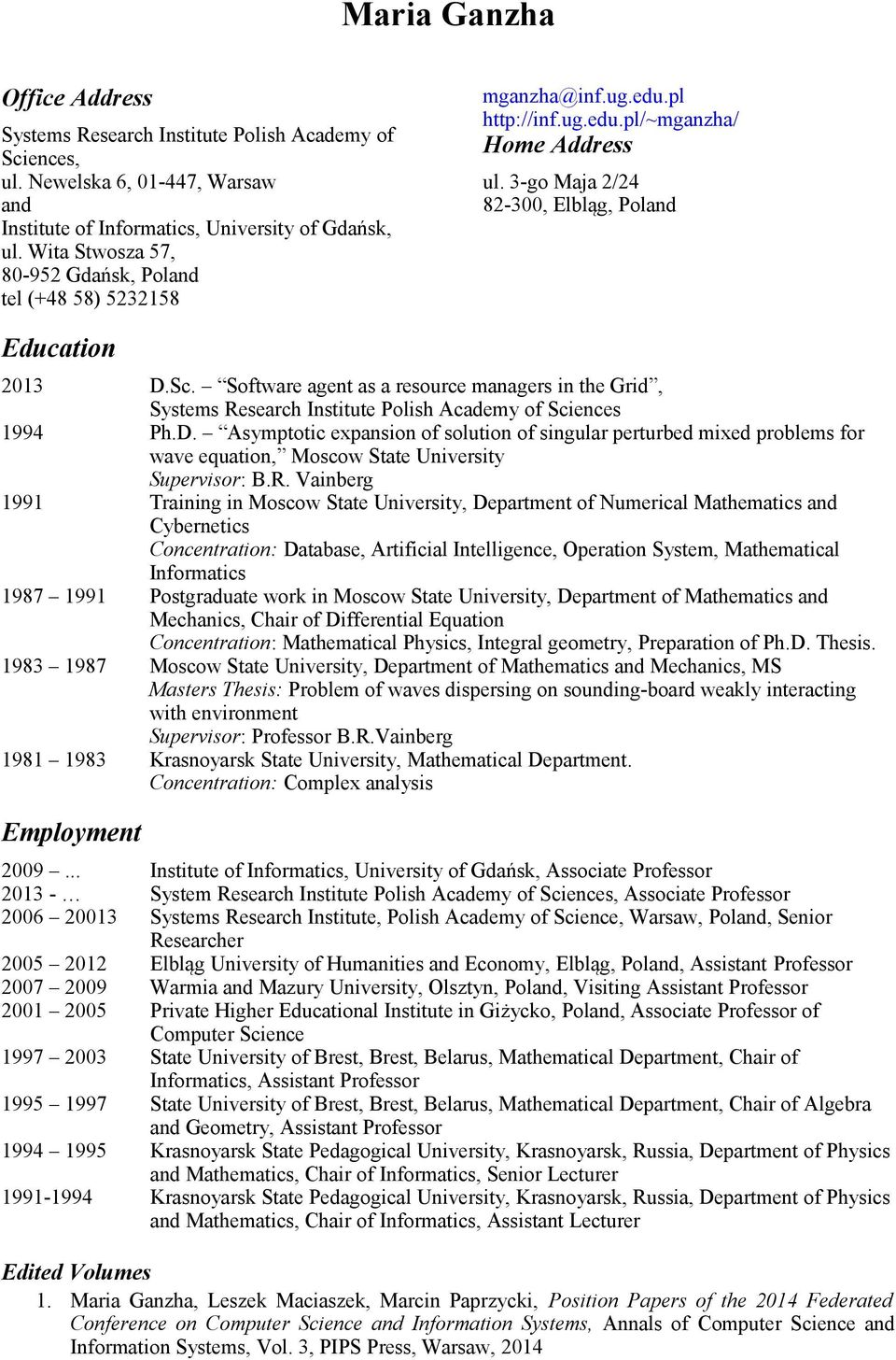 Software agent as a resource managers in the Grid, Systems Research Institute Polish Academy of Sciences 1994 Ph.D.