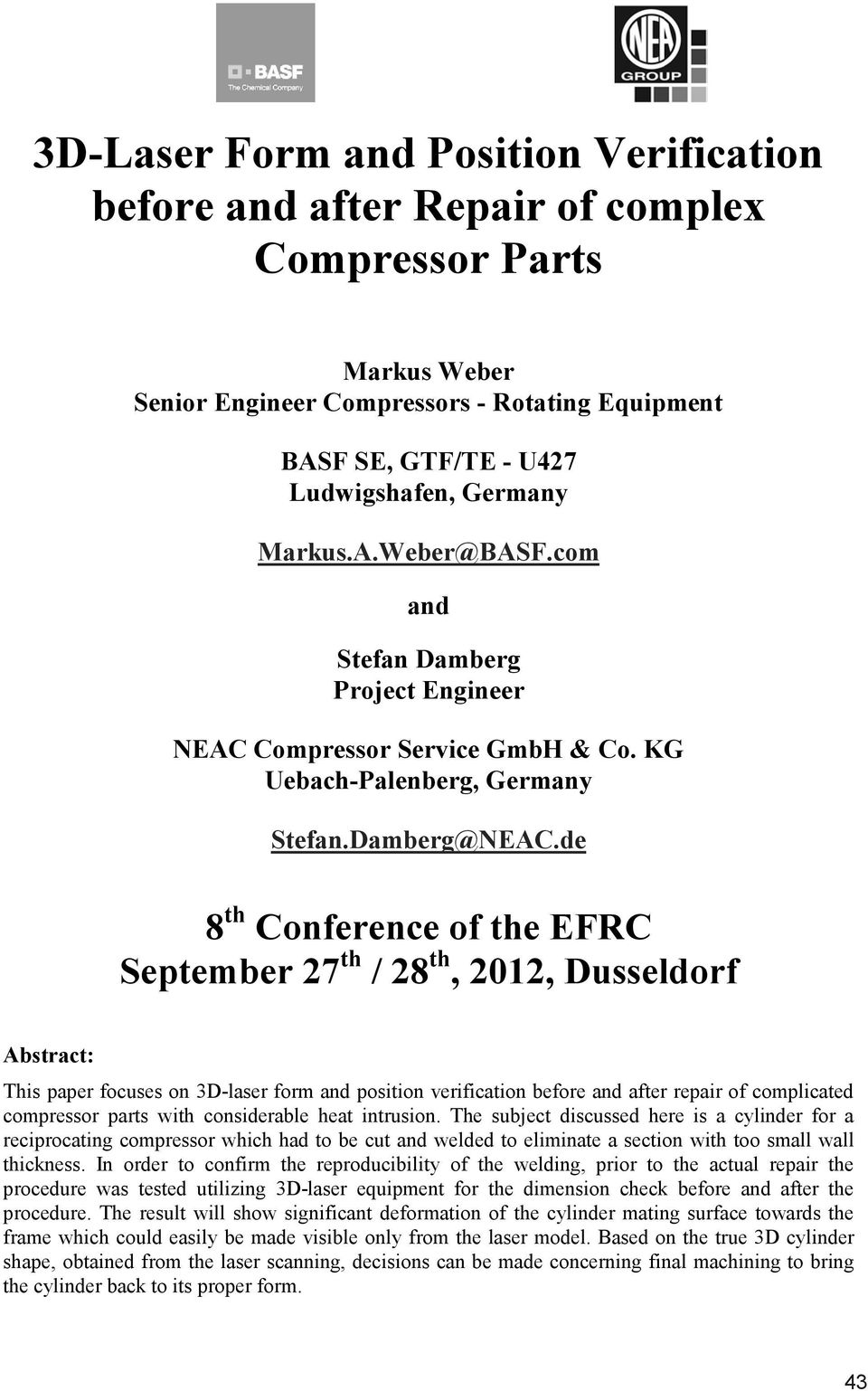 de September 27th / 28th, 2012, Dusseldorf This paper focuses on 3D-laser form and position verification before and after repair of complicated compressor parts with considerable heat intrusion.
