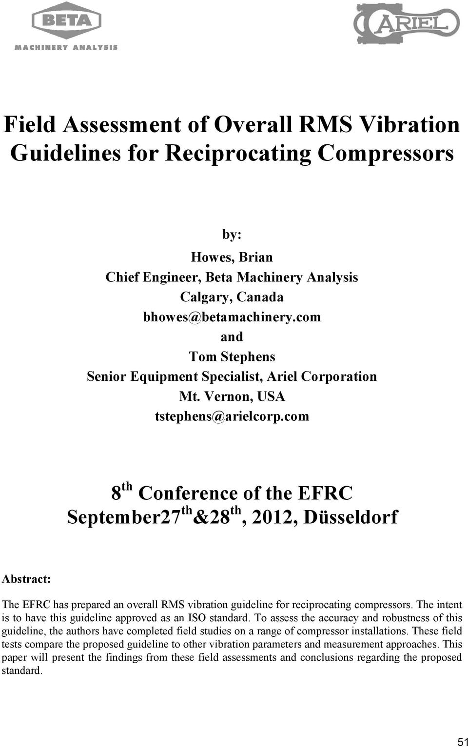 com September27th&28th, 2012, Düsseldorf The EFRC has prepared an overall RMS vibration guideline for reciprocating compressors. The intent is to have this guideline approved as an ISO standard.