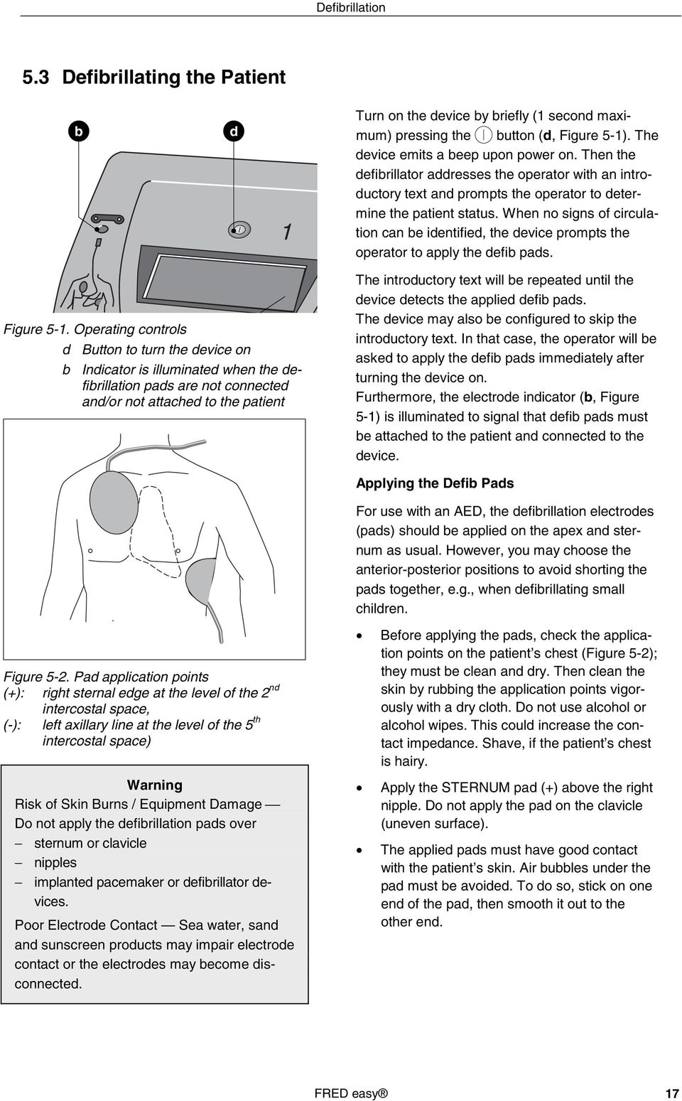 When no signs of circulation can be identified, the device prompts the operator to apply the defib pads. Figure 5-1.