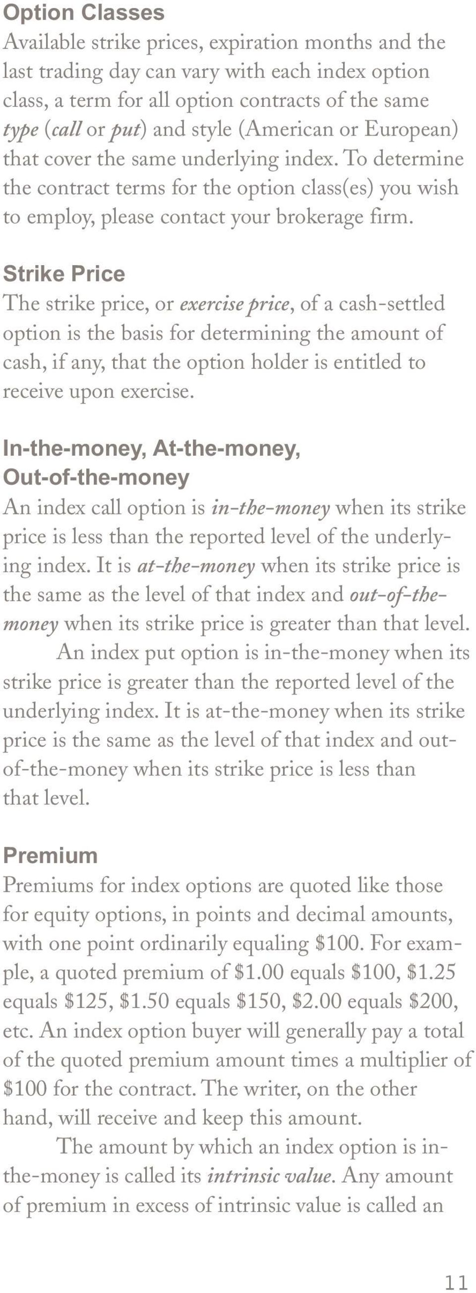 Strike Price The strike price, or exercise price, of a cash-settled option is the basis for determining the amount of cash, if any, that the option holder is entitled to receive upon exercise.