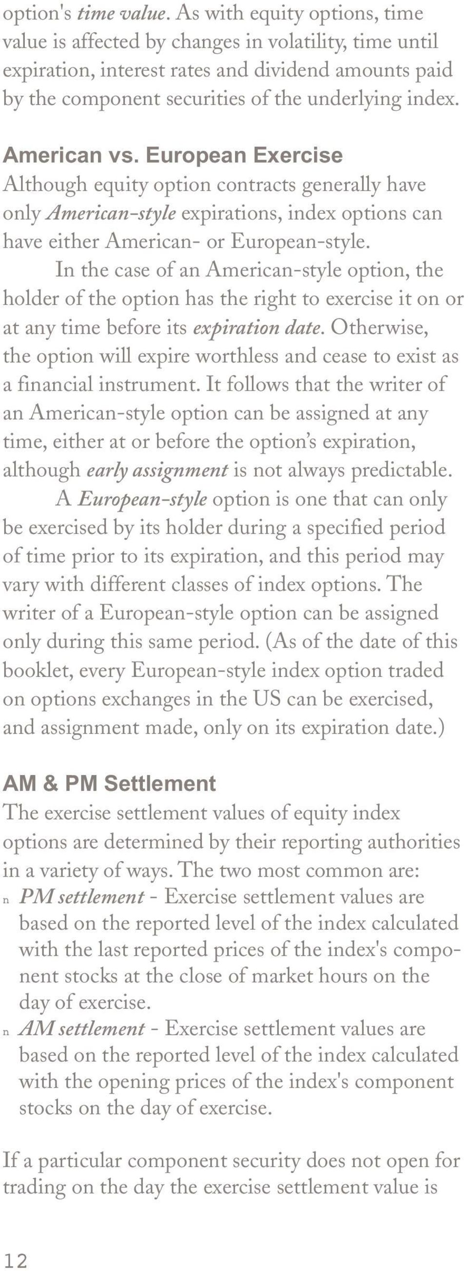 American vs. European Exercise Although equity option contracts generally have only American-style expirations, index options can have either American- or European-style.