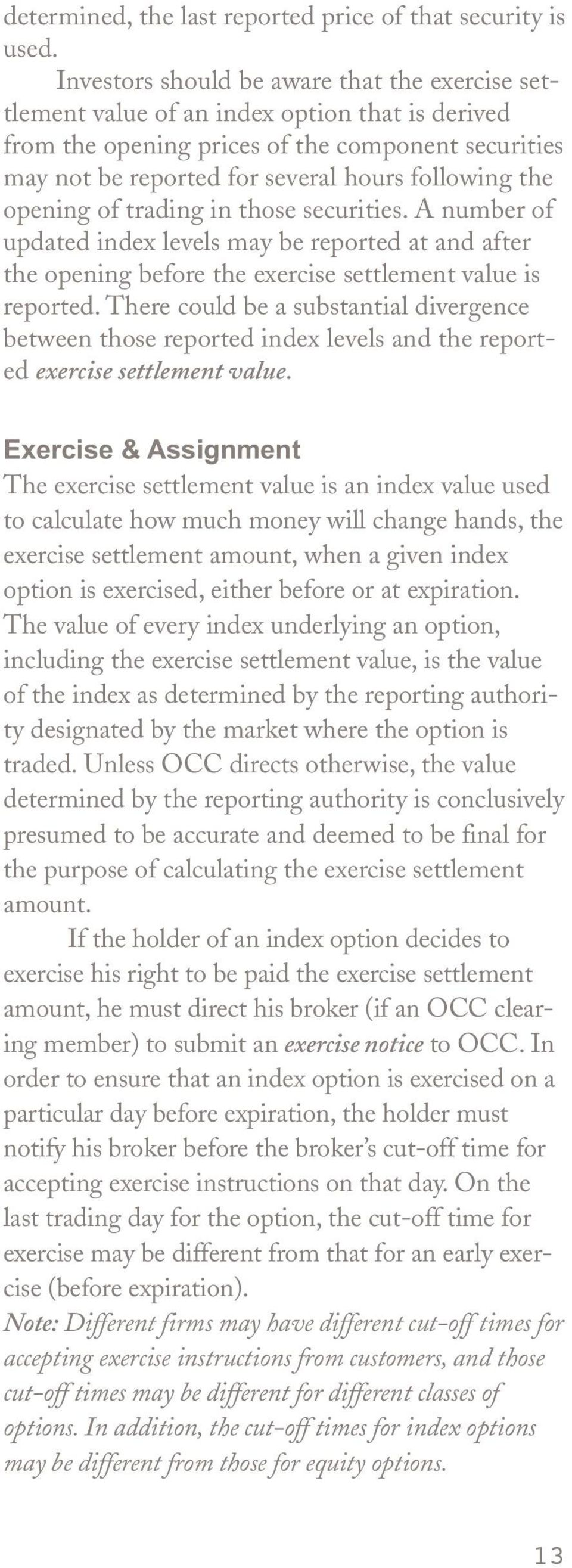 opening of trading in those securities. A number of updated index levels may be reported at and after the opening before the exercise settlement value is reported.