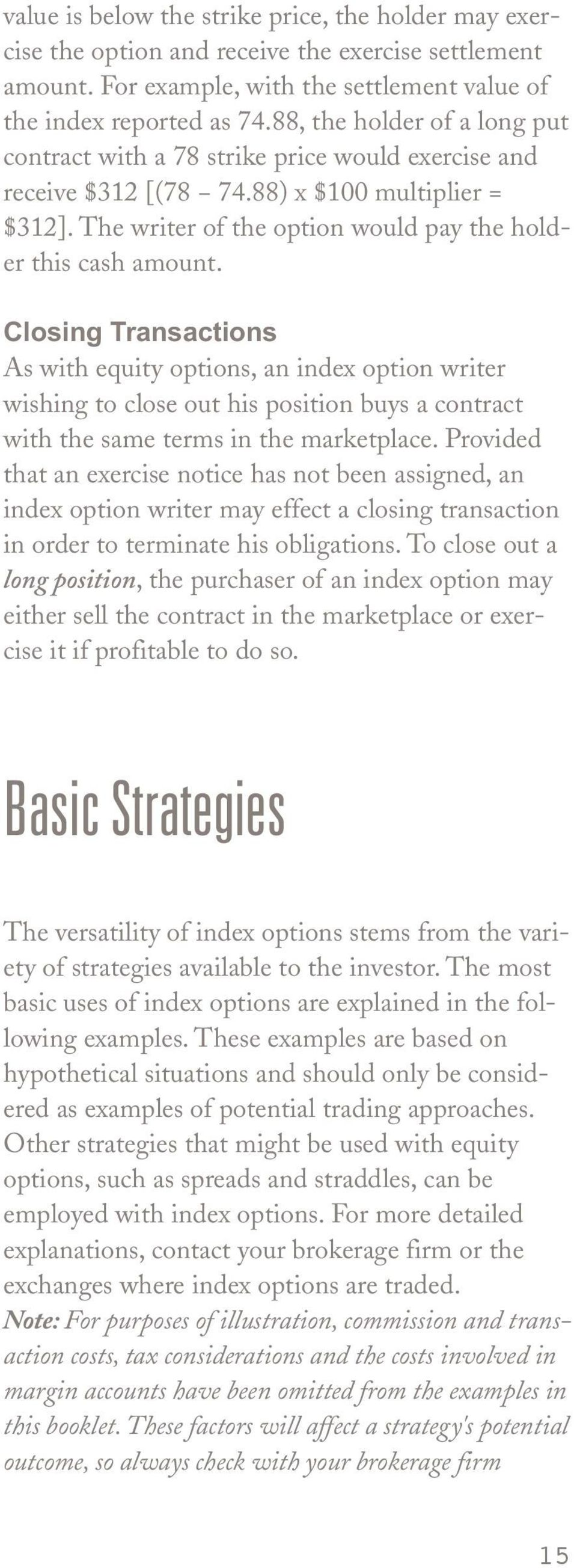Closing Transactions As with equity options, an index option writer wishing to close out his position buys a contract with the same terms in the marketplace.