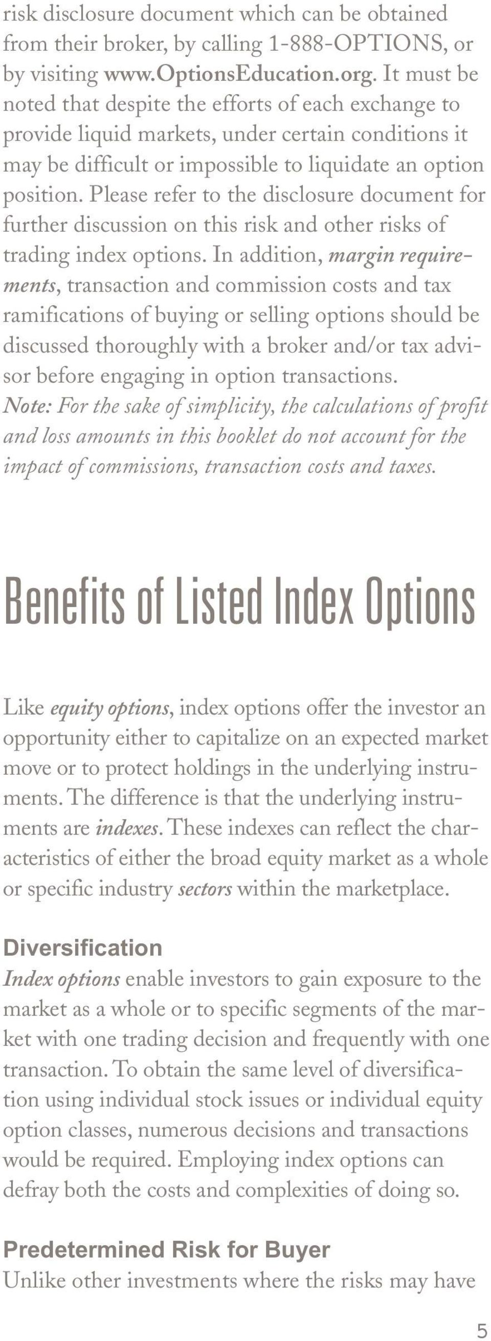 Please refer to the disclosure document for further discussion on this risk and other risks of trading index options.