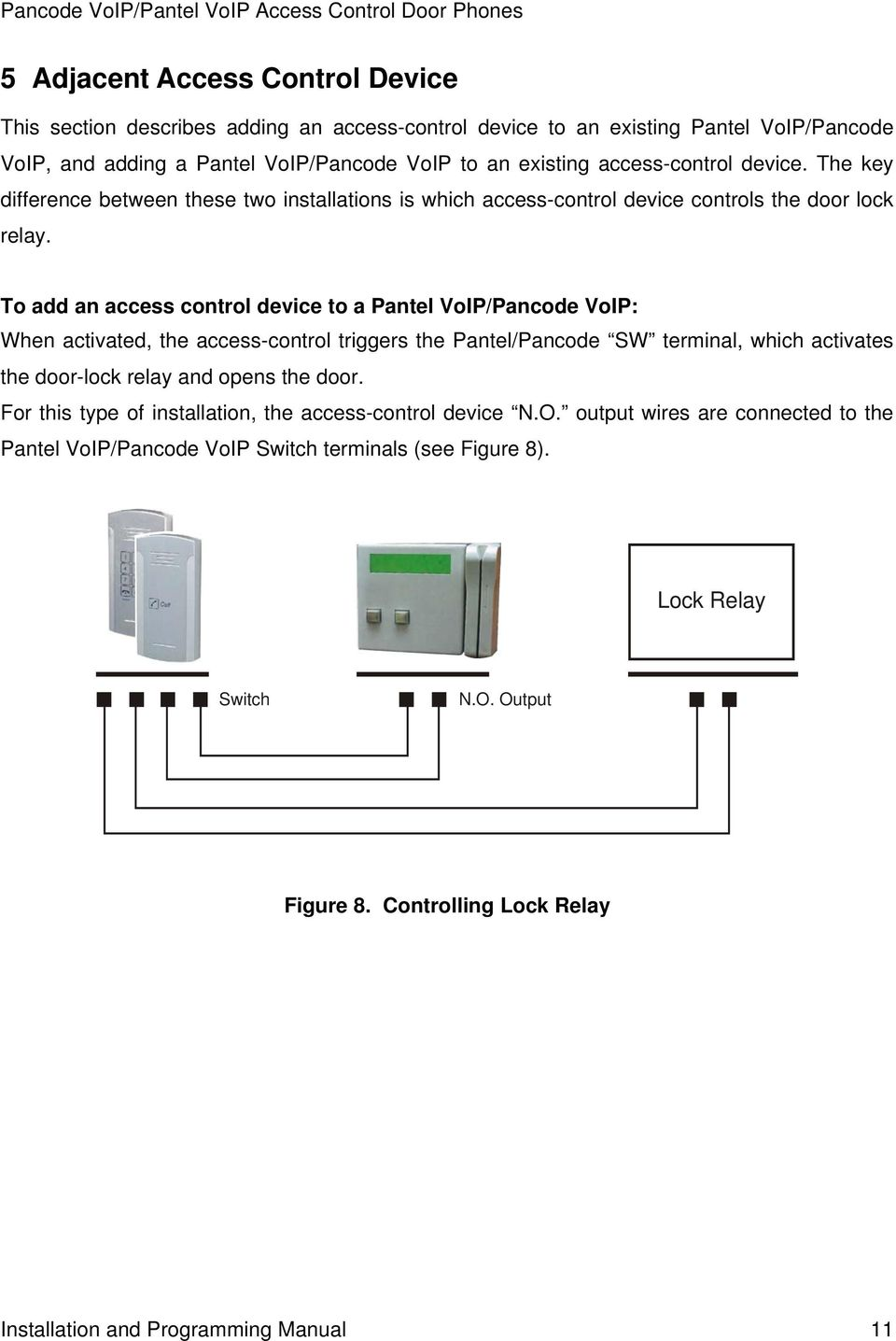 To add an access control device to a Pantel VoIP/Pancode VoIP: When activated, the access-control triggers the Pantel/Pancode SW terminal, which activates the door-lock relay and opens the