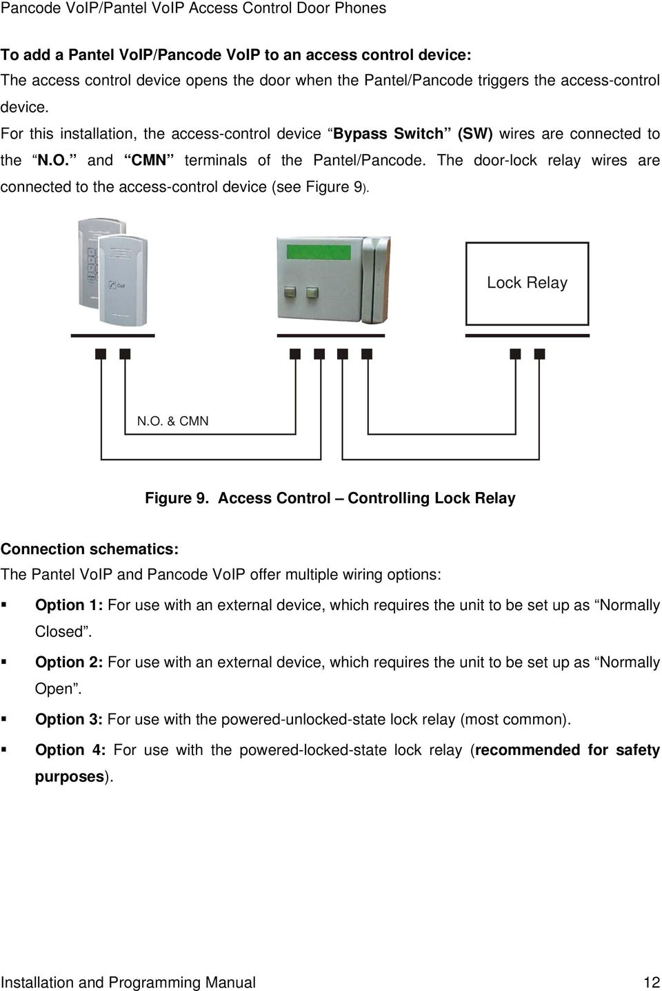 The door-lock relay wires are connected to the access-control device (see Figure 9). Lock Relay N.O. & CMN Figure 9.