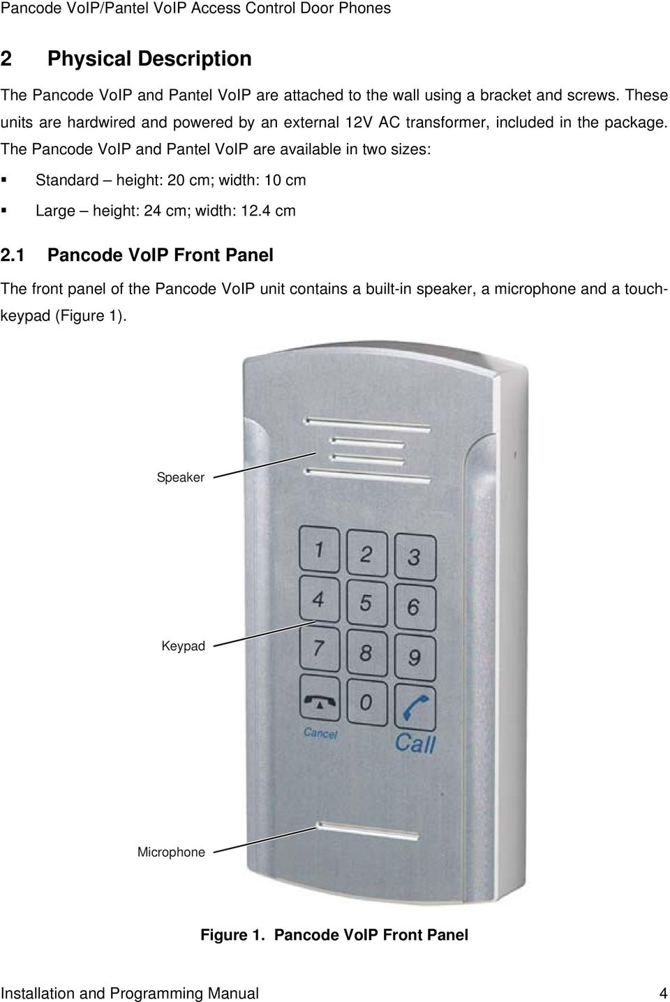 The Pancode VoIP and Pantel VoIP are available in two sizes: Standard height: 20 cm; width: 10 cm Large height: 24 cm; width: 12.4 cm 2.