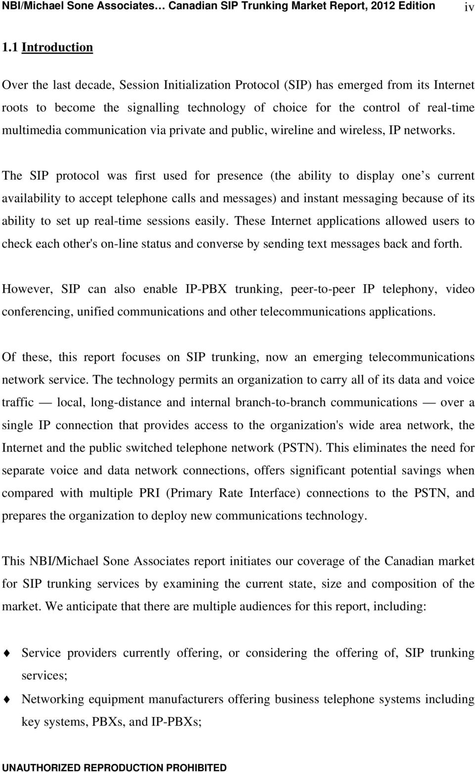 The SIP protocol was first used for presence (the ability to display one s current availability to accept telephone calls and messages) and instant messaging because of its ability to set up