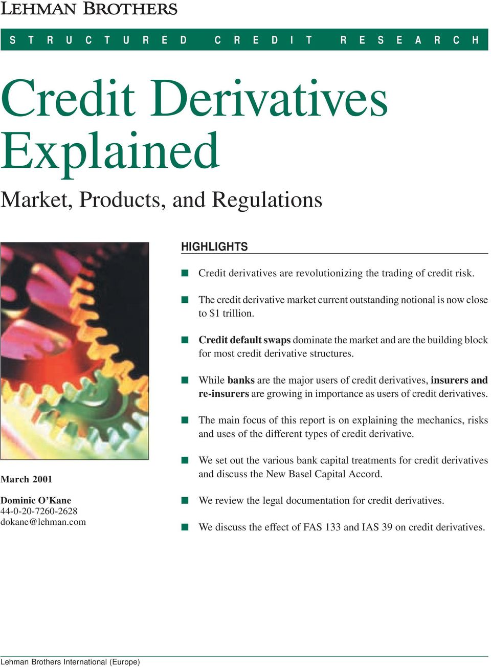 Credit default swaps dominate the market and are the building block for most credit derivative structures.