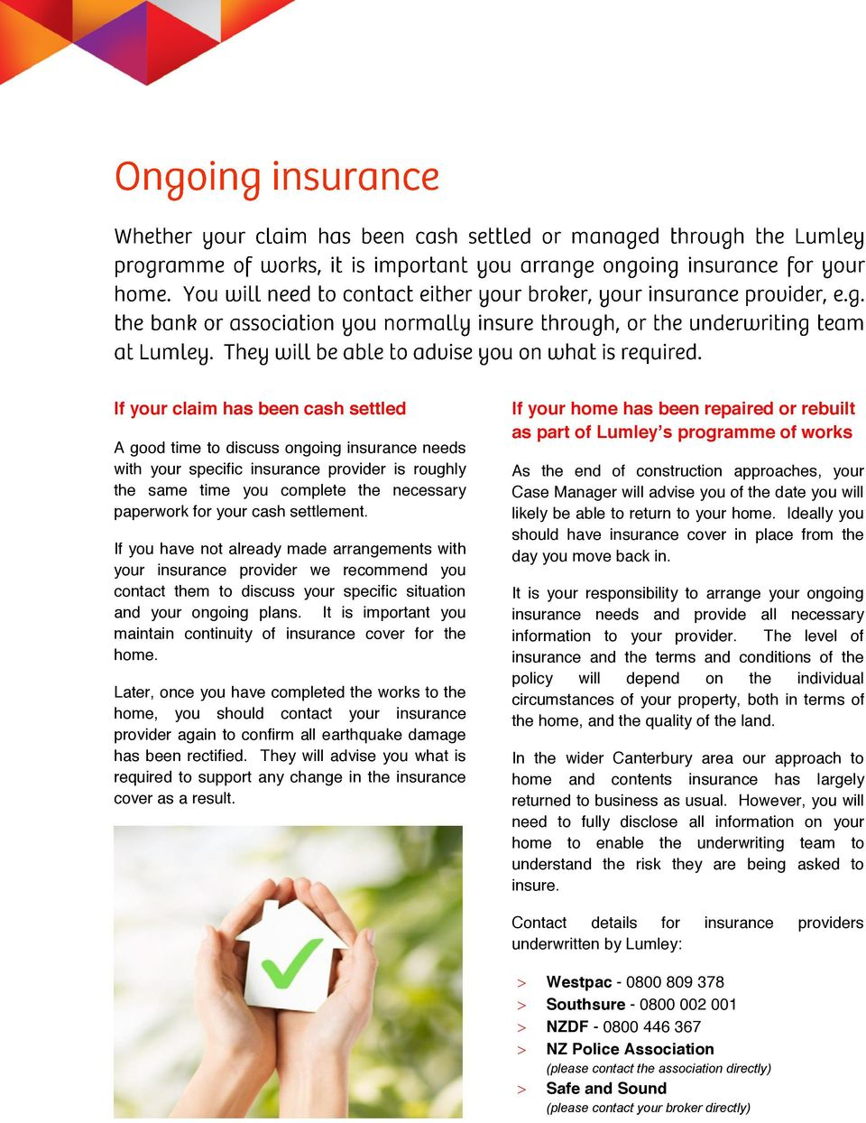 It is important you maintain continuity of insurance cover for the home.
