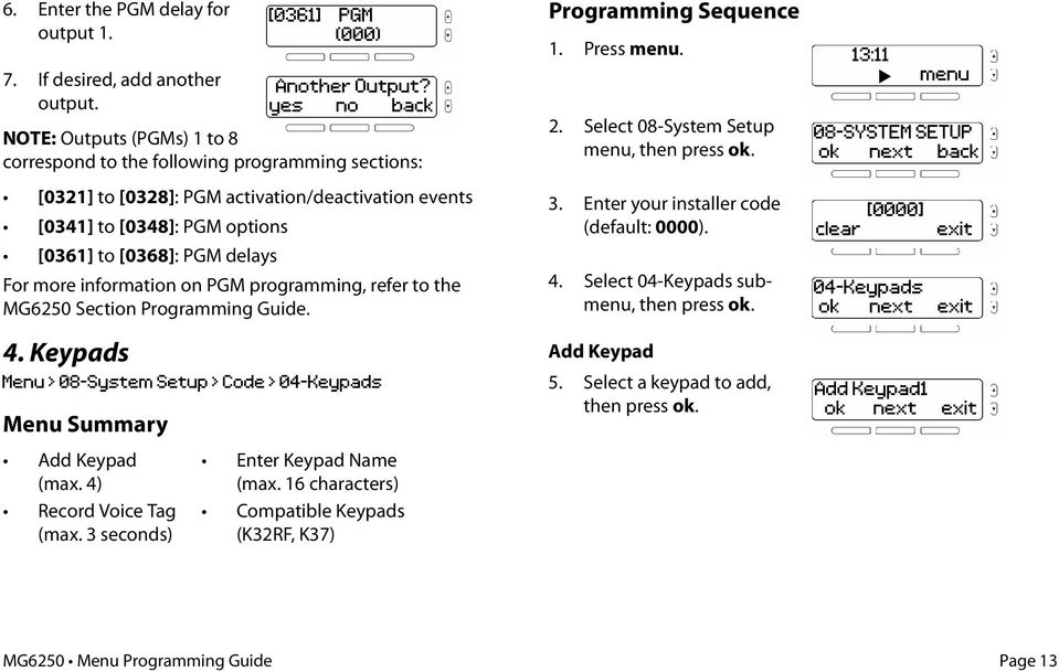information on PGM programming, refer to the MG6250 Section Programming Guide. 4. Keypads Menu > 08-System Setup > Code > 04-Keypads Menu Summary [0361] PGM (000) Another Output?