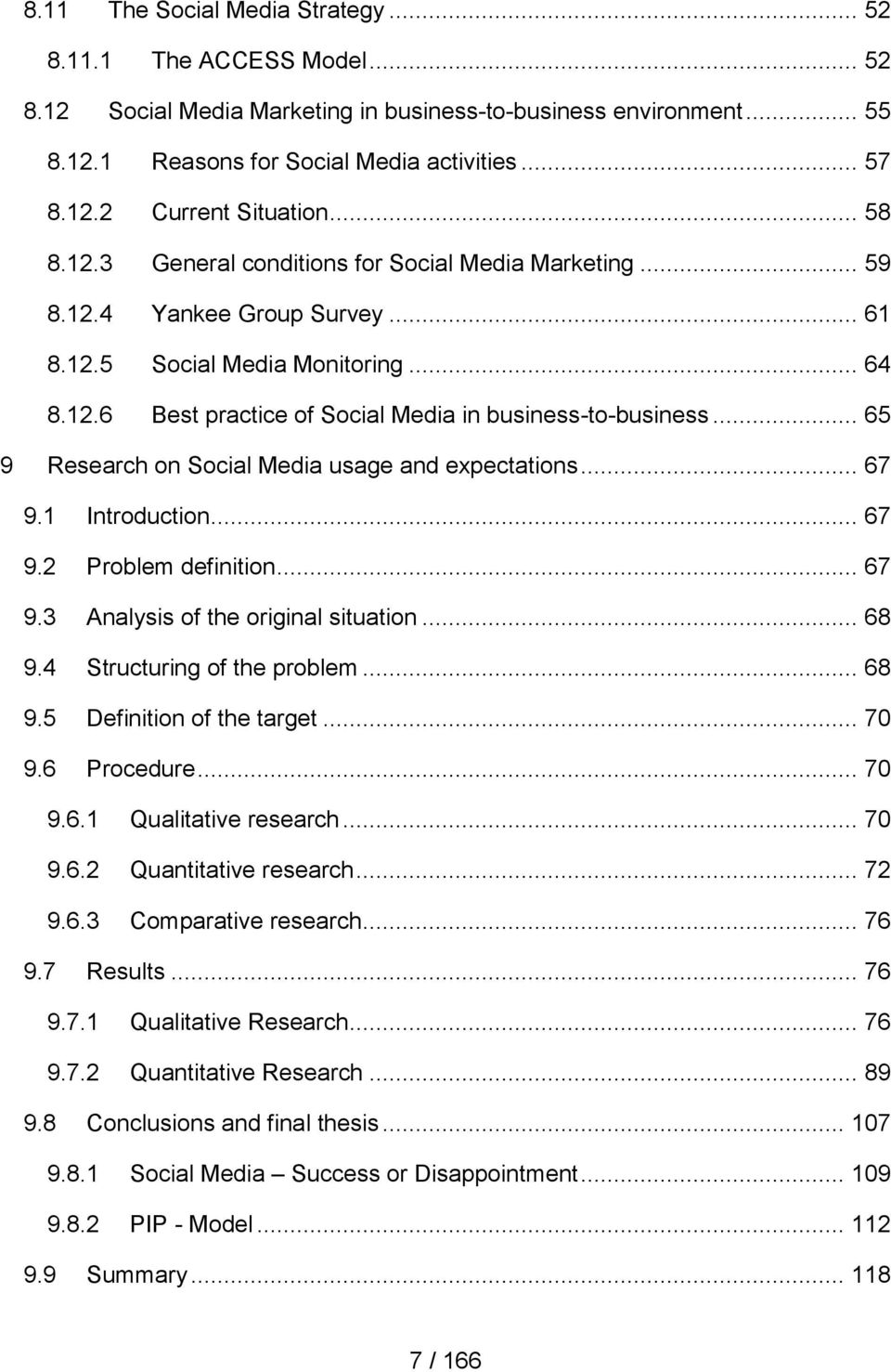 .. 65 9 Research on Social Media usage and expectations... 67 9.1 Introduction... 67 9.2 Problem definition... 67 9.3 Analysis of the original situation... 68 9.4 Structuring of the problem... 68 9.5 Definition of the target.