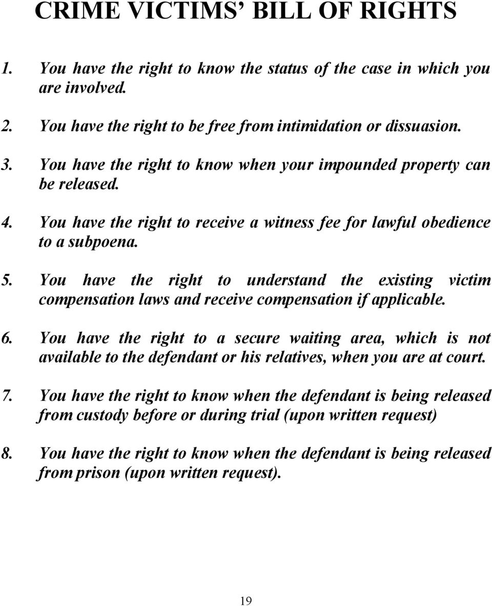 You have the right to understand the existing victim compensation laws and receive compensation if applicable. 6.
