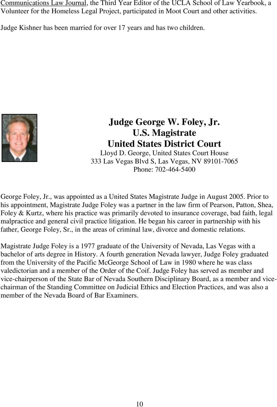 George, United States Court House 333 Las Vegas Blvd S, Las Vegas, NV 89101-7065 Phone: 702-464-5400 George Foley, Jr., was appointed as a United States Magistrate Judge in August 2005.