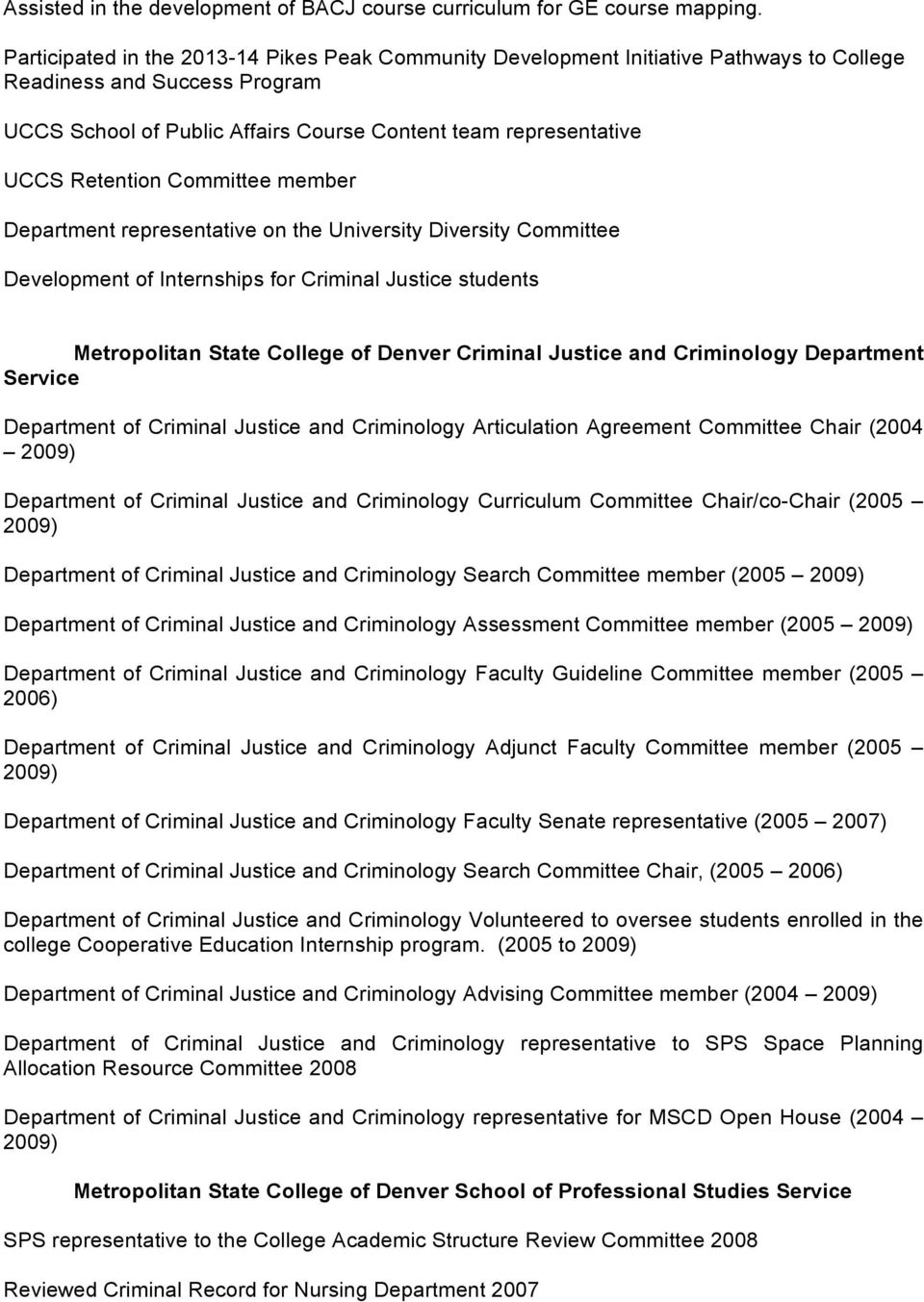 Retention Committee member Department representative on the University Diversity Committee Development of Internships for Criminal Justice students Metropolitan State College of Denver Criminal