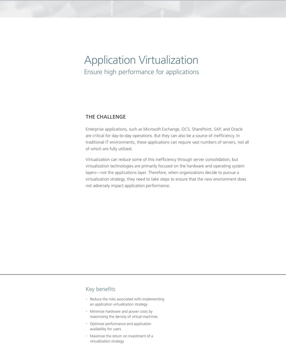 Virtualization can reduce some of this inefficiency through server consolidation, but virtualization technologies are primarily focused on the hardware and operating system layers not the
