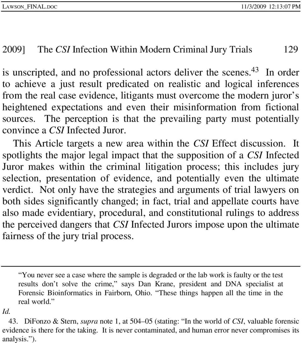 misinformation from fictional sources. The perception is that the prevailing party must potentially convince a CSI Infected Juror. This Article targets a new area within the CSI Effect discussion.