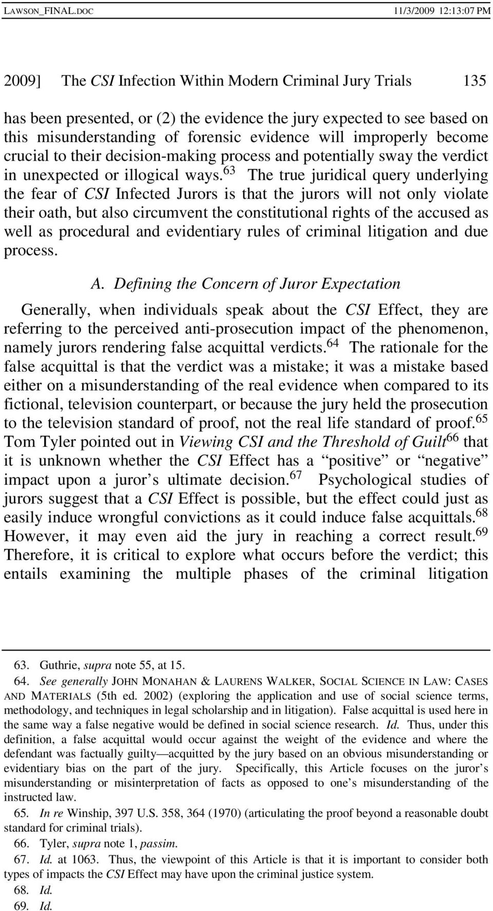 63 The true juridical query underlying the fear of CSI Infected Jurors is that the jurors will not only violate their oath, but also circumvent the constitutional rights of the accused as well as