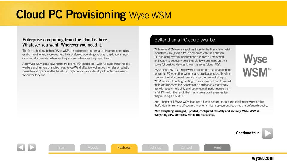 And Wyse WSM goes beyond the traditional VDI model too - with full support for mobile workers and remote branch offices.