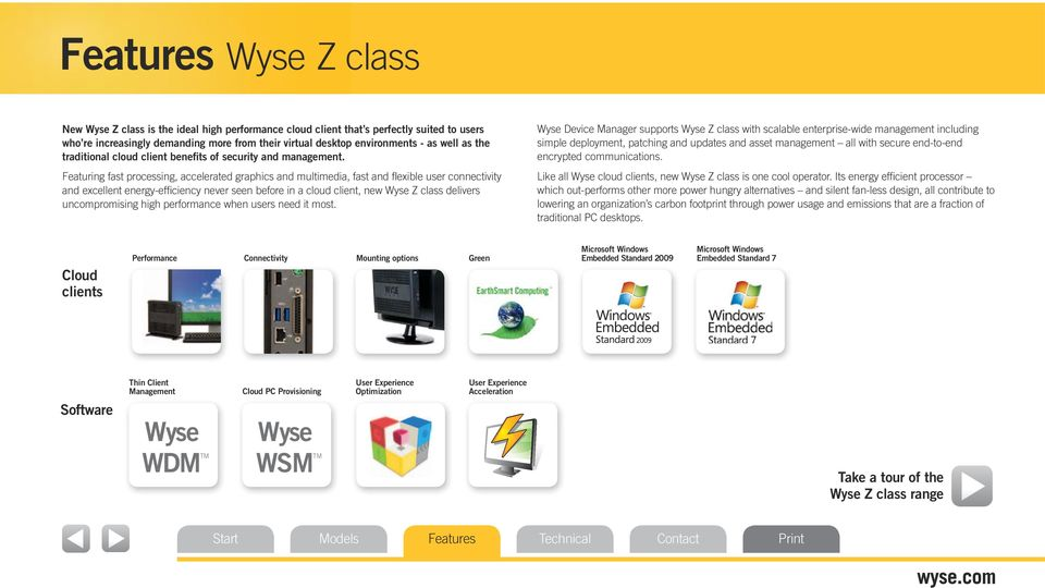 Featuring fast processing, accelerated graphics and multimedia, fast and flexible user connectivity and excellent energy-efficiency never seen before in a cloud client, new Wyse Z class delivers