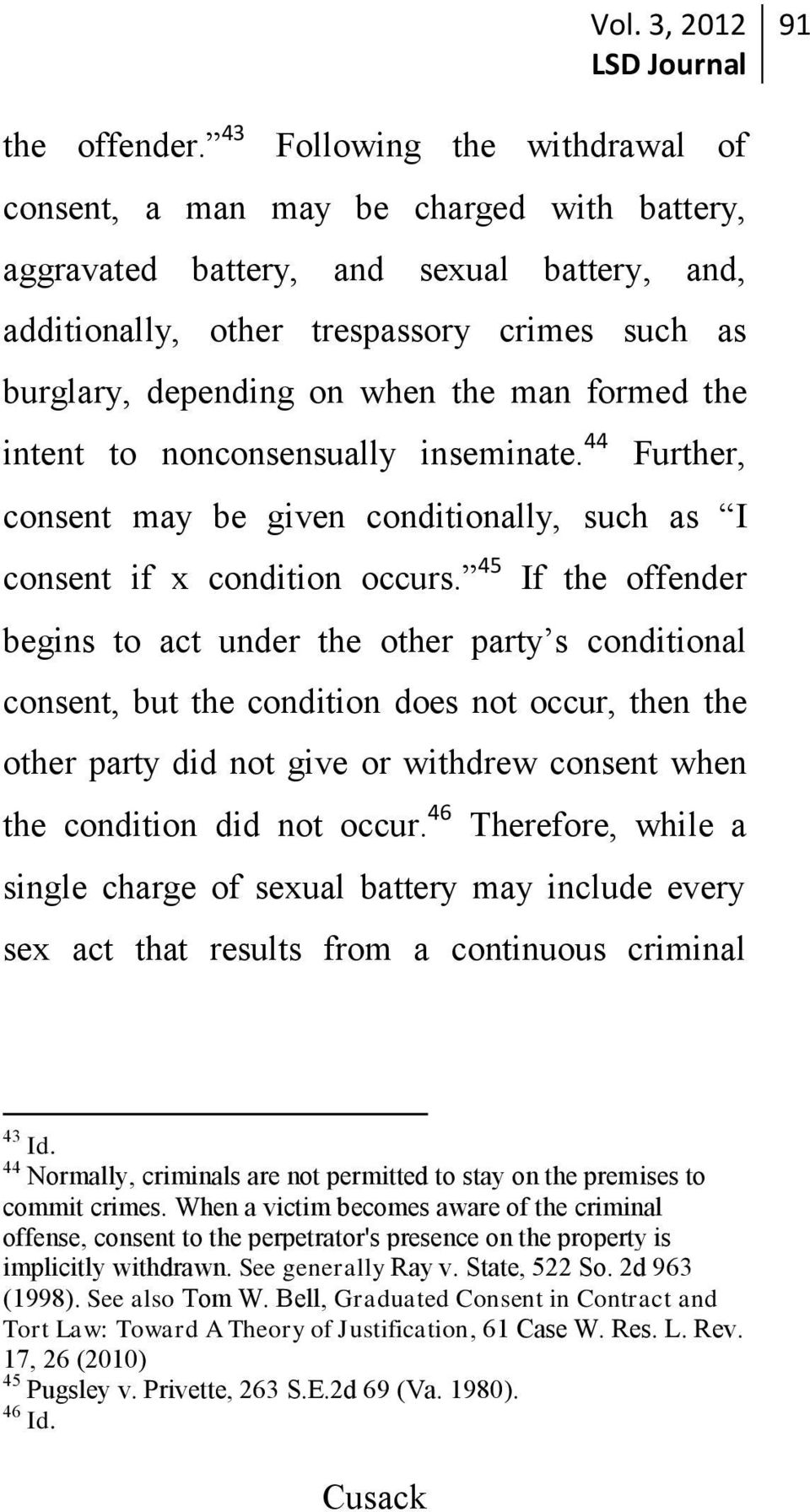 man formed the intent to nonconsensually inseminate. 44 Further, consent may be given conditionally, such as I consent if x condition occurs.
